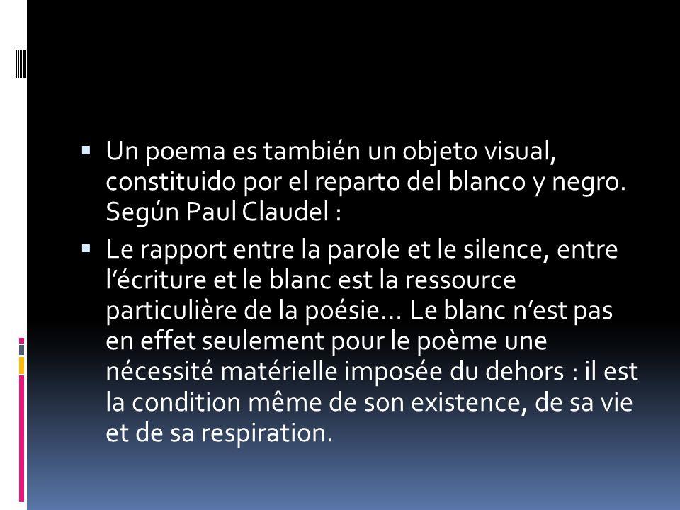 Un poema es también un objeto visual, constituido por el reparto del blanco y negro. Según Paul Claudel :