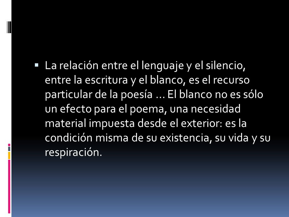 La relación entre el lenguaje y el silencio, entre la escritura y el blanco, es el recurso particular de la poesía ...
