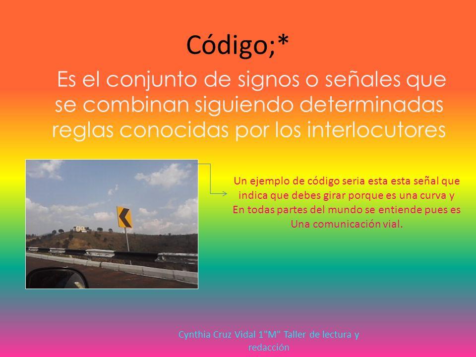 Código;* Es el conjunto de signos o señales que se combinan siguiendo determinadas reglas conocidas por los interlocutores.