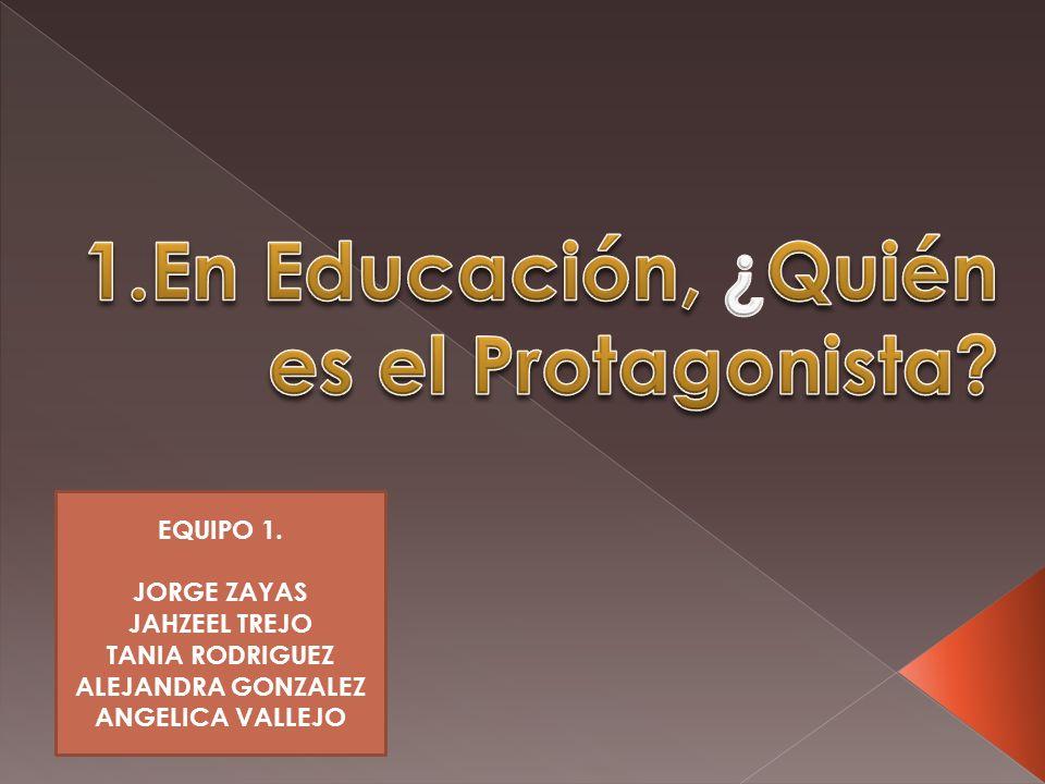 1.En Educación, ¿Quién es el Protagonista