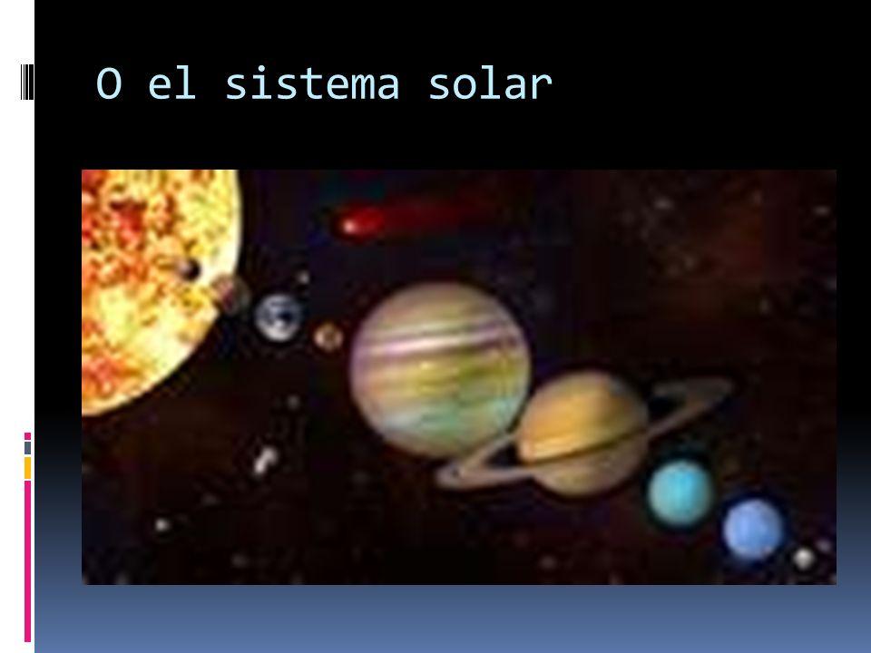 O el sistema solar