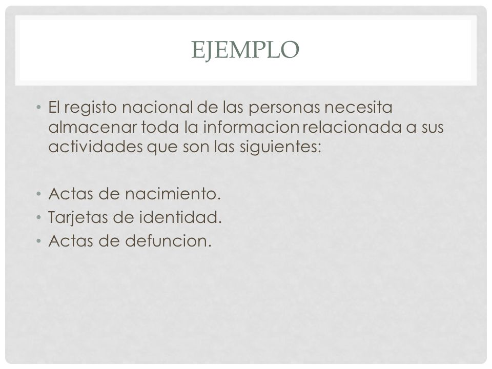 ejemplo El registo nacional de las personas necesita almacenar toda la informacion relacionada a sus actividades que son las siguientes: