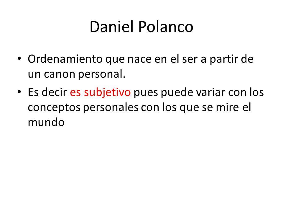 Daniel Polanco Ordenamiento que nace en el ser a partir de un canon personal.