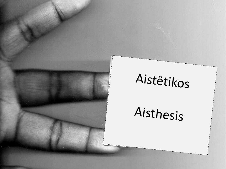 Aistêtikos Aisthesis Sensación, sensibilidad