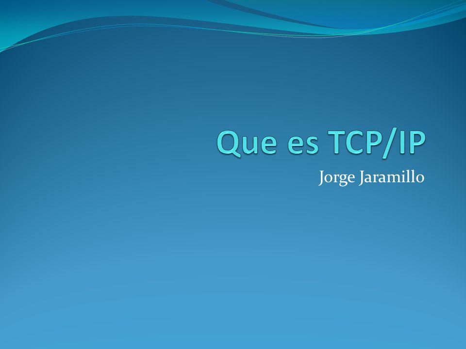 Que es TCP/IP Jorge Jaramillo
