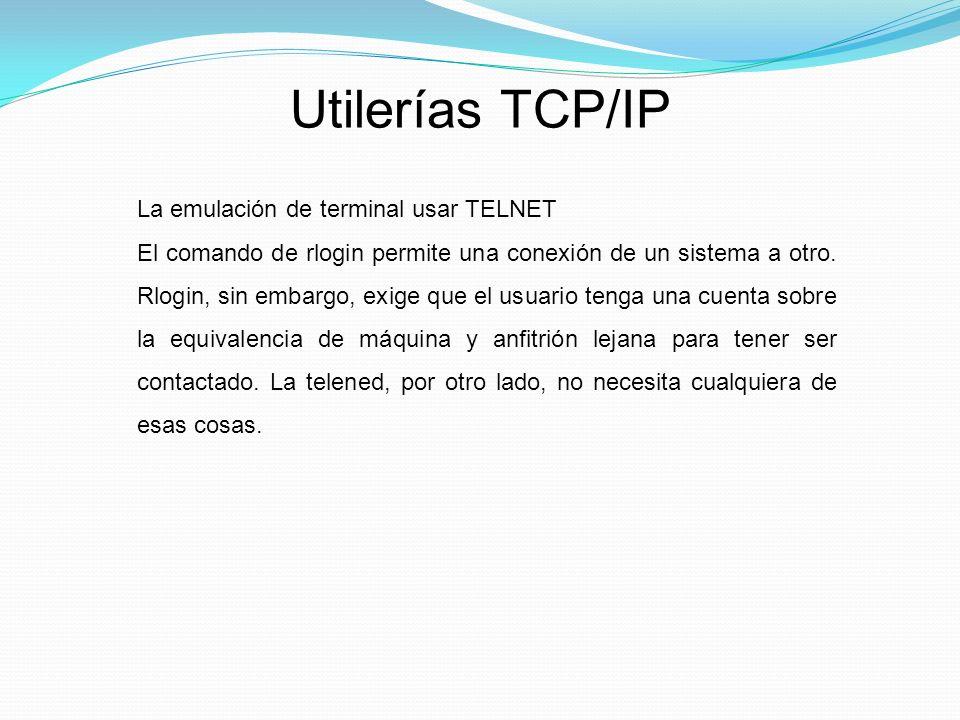Utilerías TCP/IP La emulación de terminal usar TELNET