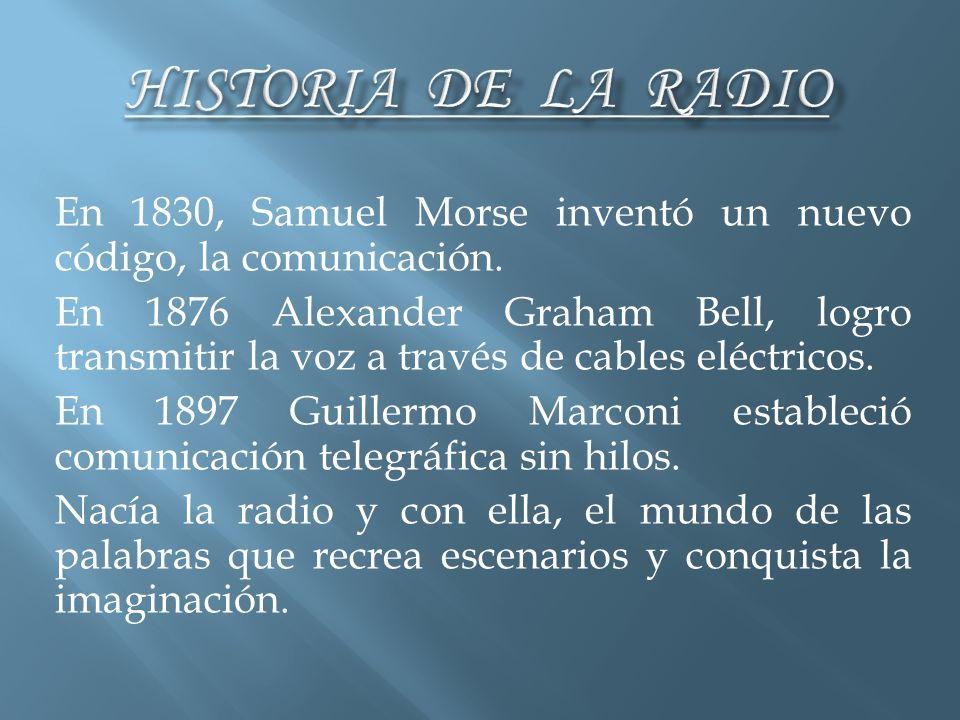 HISTORIA DE LA RADIO En 1830, Samuel Morse inventó un nuevo código, la comunicación.