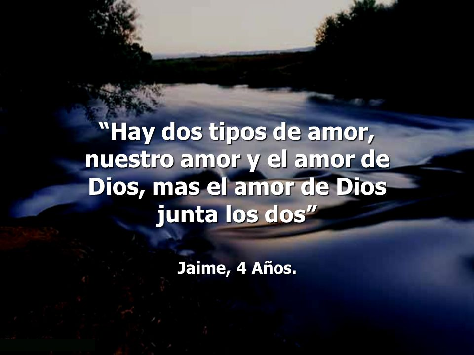 nuestro amor y el amor de Dios, mas el amor de Dios