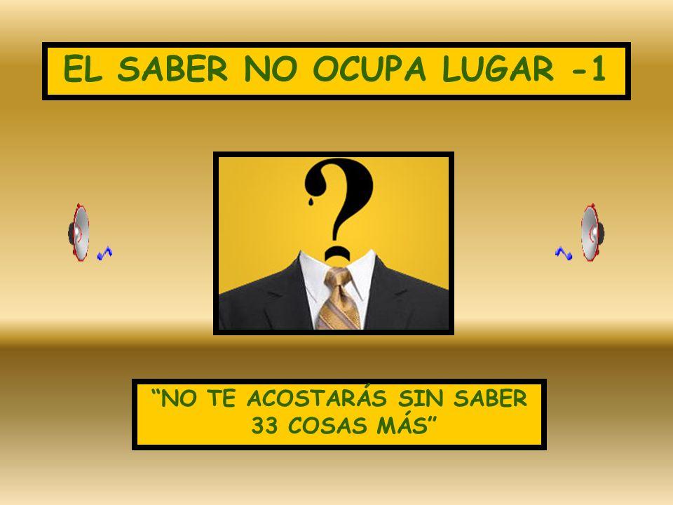 EL SABER NO OCUPA LUGAR -1 NO TE ACOSTARÁS SIN SABER 33 COSAS MÁS