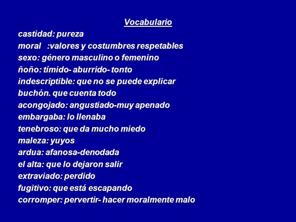 Vocabulario castidad: pureza. moral :valores y costumbres respetables. sexo: género masculino o femenino.