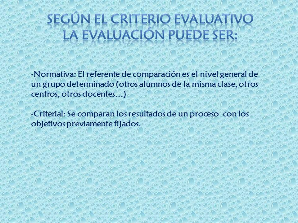 Según el criterio evaluativo la evaluación puede ser: