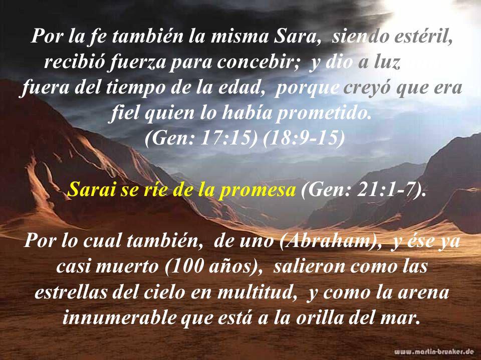 Por la fe también la misma Sara, siendo estéril, recibió fuerza para concebir; y dio a luz aun fuera del tiempo de la edad, porque creyó que era fiel quien lo había prometido.