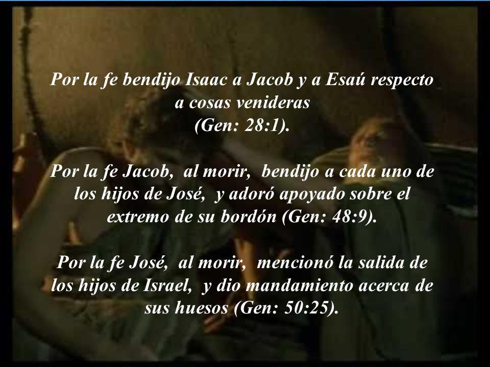 Por la fe bendijo Isaac a Jacob y a Esaú respecto a cosas venideras (Gen: 28:1).