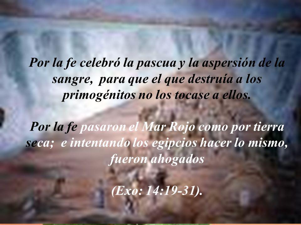 Por la fe celebró la pascua y la aspersión de la sangre, para que el que destruía a los primogénitos no los tocase a ellos.