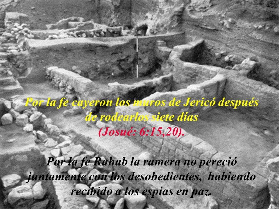 Por la fe cayeron los muros de Jericó después de rodearlos siete días (Josué: 6:15,20).