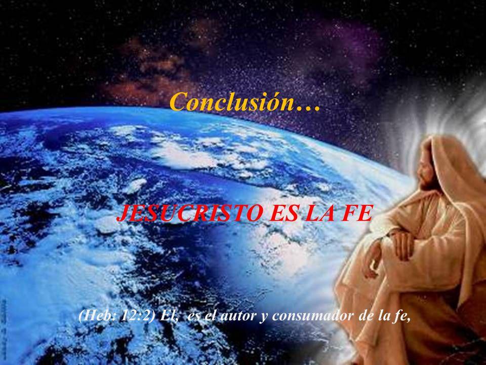 (Heb: 12:2) El, es el autor y consumador de la fe,