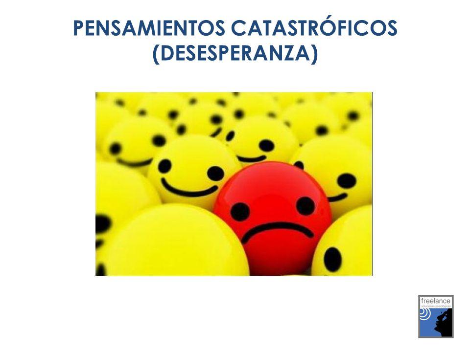 PENSAMIENTOS CATASTRÓFICOS (DESESPERANZA)