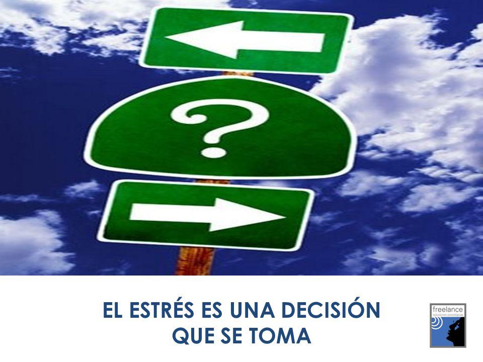 EL ESTRÉS ES UNA DECISIÓN