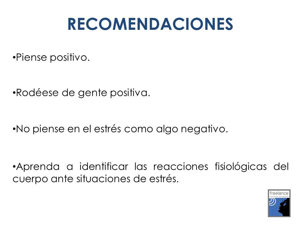RECOMENDACIONES Piense positivo. Rodéese de gente positiva.