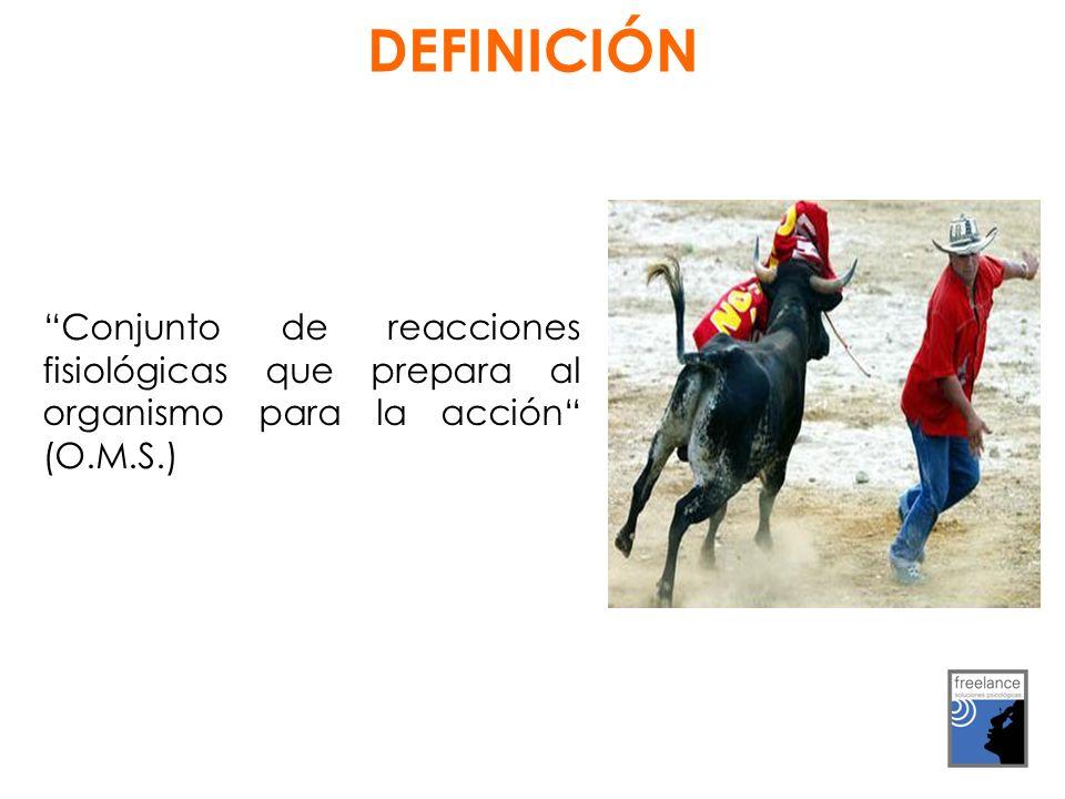 DEFINICIÓN Conjunto de reacciones fisiológicas que prepara al organismo para la acción (O.M.S.)
