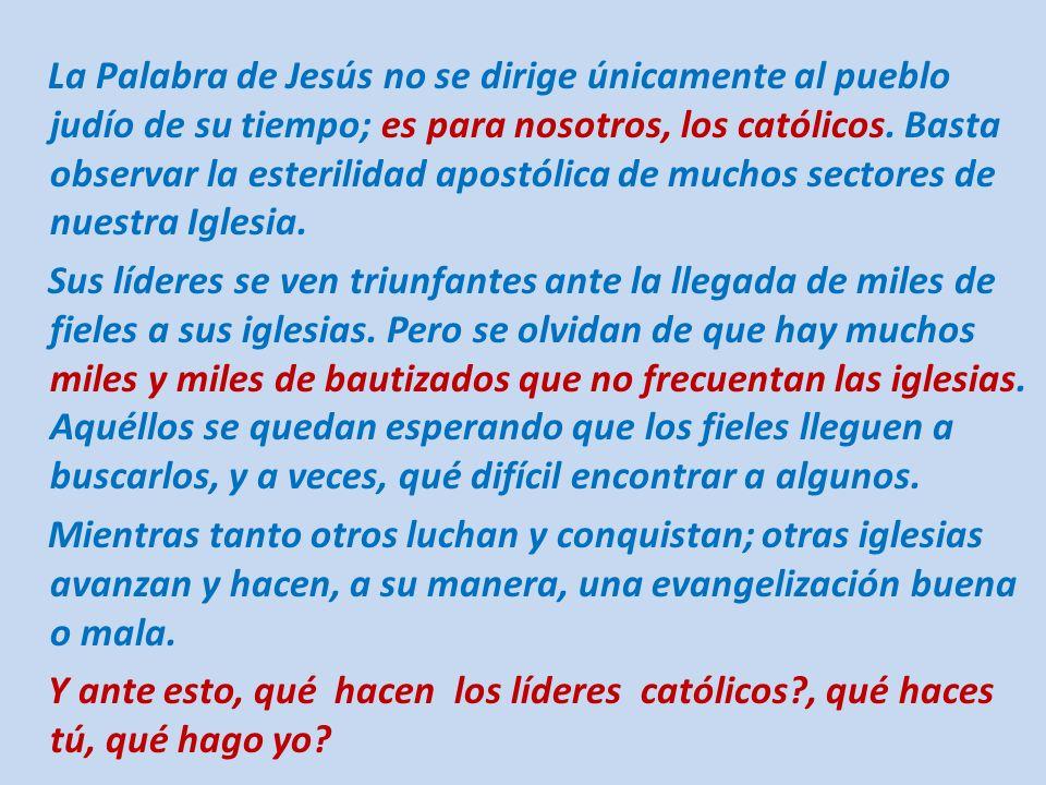 La Palabra de Jesús no se dirige únicamente al pueblo judío de su tiempo; es para nosotros, los católicos.