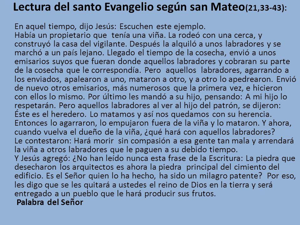Lectura del santo Evangelio según san Mateo(21,33-43): En aquel tiempo, dijo Jesús: Escuchen este ejemplo.