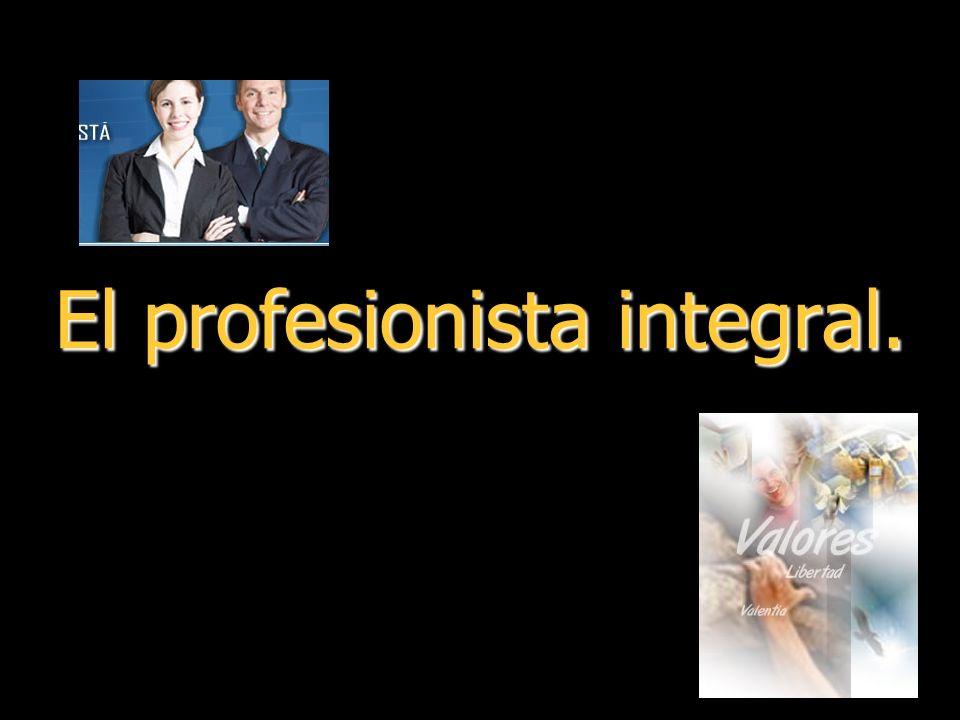 El profesionista integral.