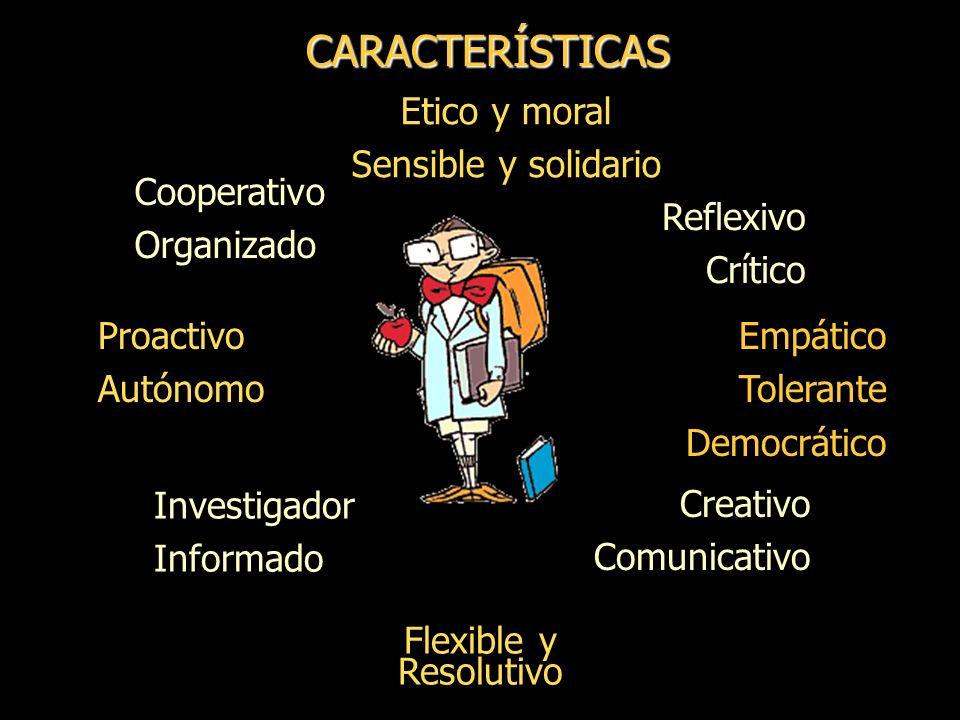 CARACTERÍSTICAS Etico y moral Sensible y solidario Cooperativo