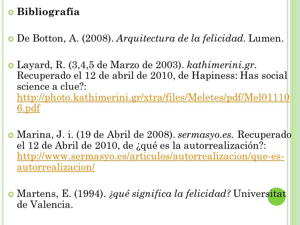 Bibliografía De Botton, A. (2008). Arquitectura de la felicidad. Lumen.