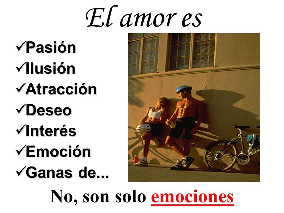 El amor es No, son solo emociones Pasión Ilusión Atracción Deseo