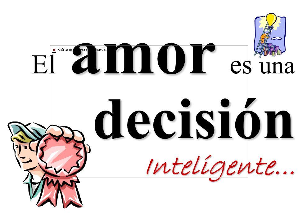 El amor es una decisión Inteligente...