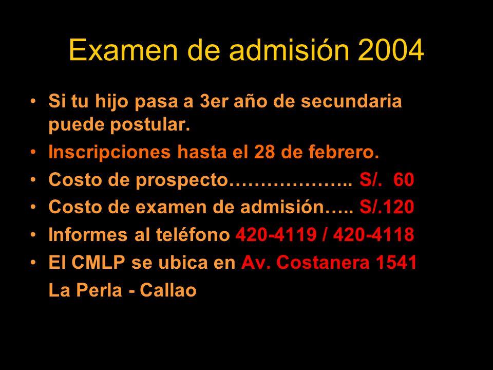 Examen de admisión 2004 Si tu hijo pasa a 3er año de secundaria puede postular. Inscripciones hasta el 28 de febrero.
