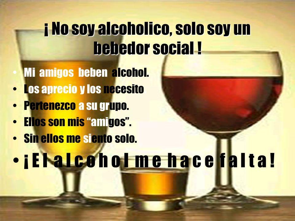 ¡ No soy alcoholico, solo soy un bebedor social !