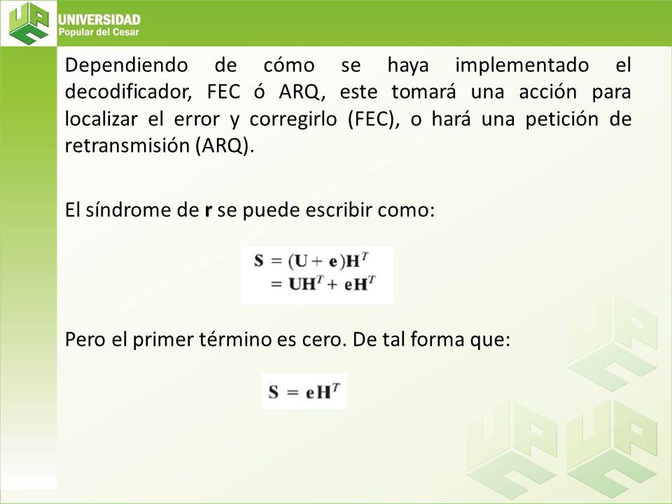 Dependiendo de cómo se haya implementado el decodificador, FEC ó ARQ, este tomará una acción para localizar el error y corregirlo (FEC), o hará una petición de retransmisión (ARQ).