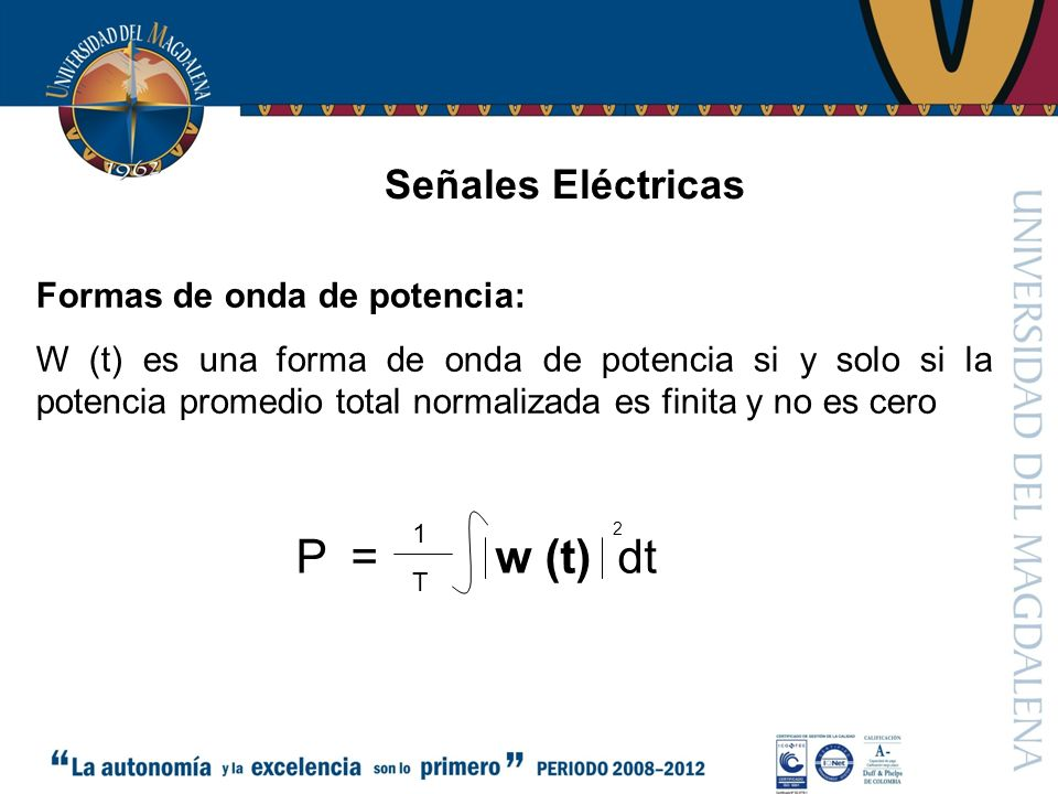 = w (t) dt P Señales Eléctricas Formas de onda de potencia: