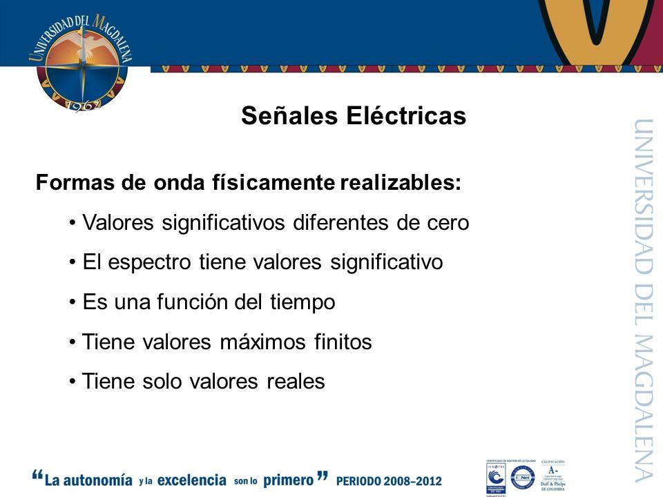 Señales Eléctricas Formas de onda físicamente realizables: