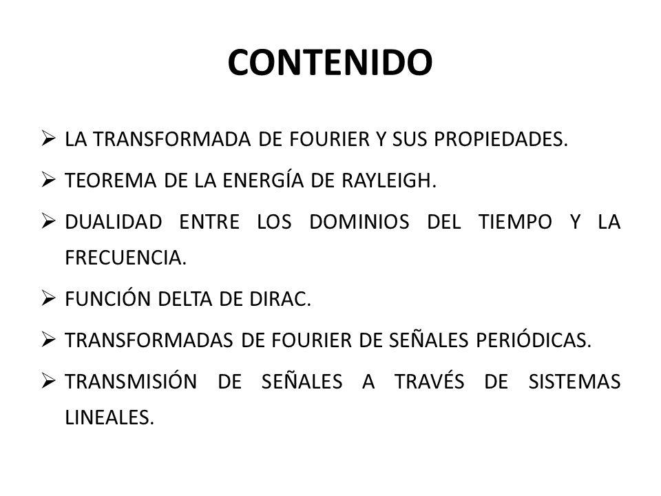 CONTENIDO LA TRANSFORMADA DE FOURIER Y SUS PROPIEDADES.
