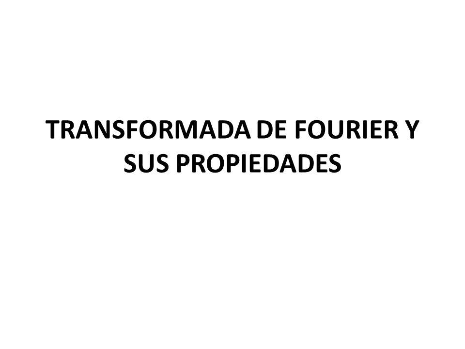 TRANSFORMADA DE FOURIER Y SUS PROPIEDADES
