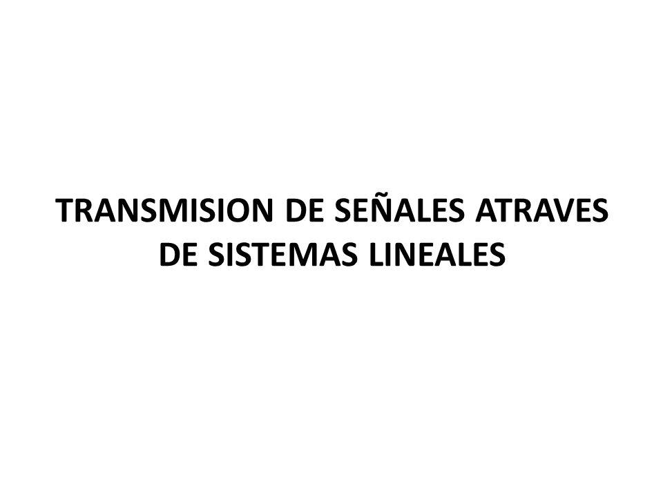 TRANSMISION DE SEÑALES ATRAVES DE SISTEMAS LINEALES