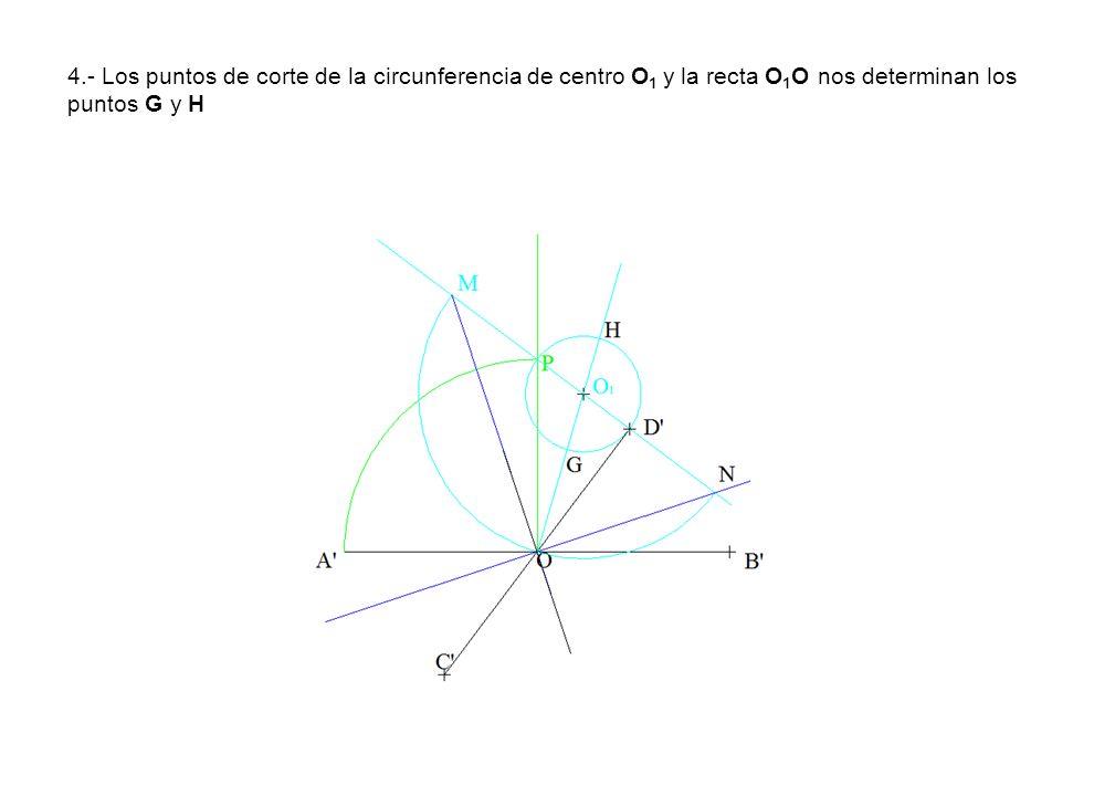 4.- Los puntos de corte de la circunferencia de centro O1 y la recta O1O nos determinan los puntos G y H