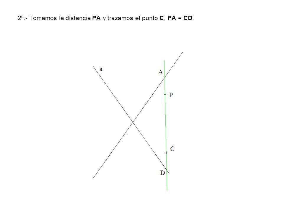 2º.- Tomamos la distancia PA y trazamos el punto C, PA = CD.