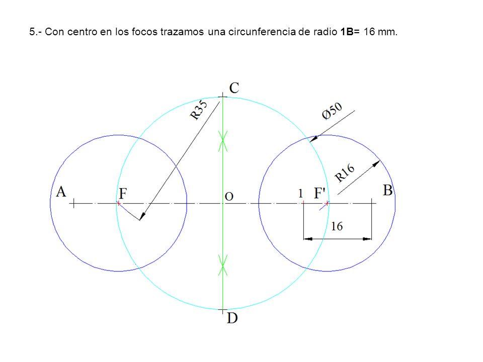 5.- Con centro en los focos trazamos una circunferencia de radio 1B= 16 mm.