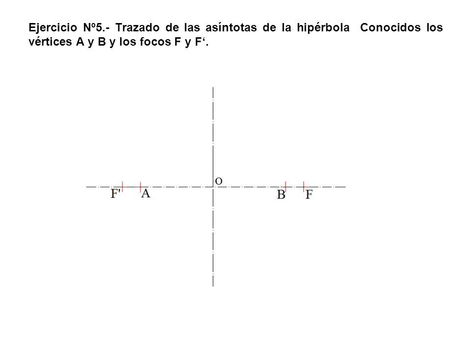 Ejercicio Nº5.- Trazado de las asíntotas de la hipérbola Conocidos los vértices A y B y los focos F y F'.