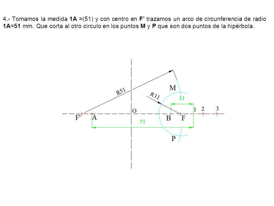 4.- Tomamos la medida 1A =(51) y con centro en F' trazamos un arco de circunferencia de radio 1A=51 mm.