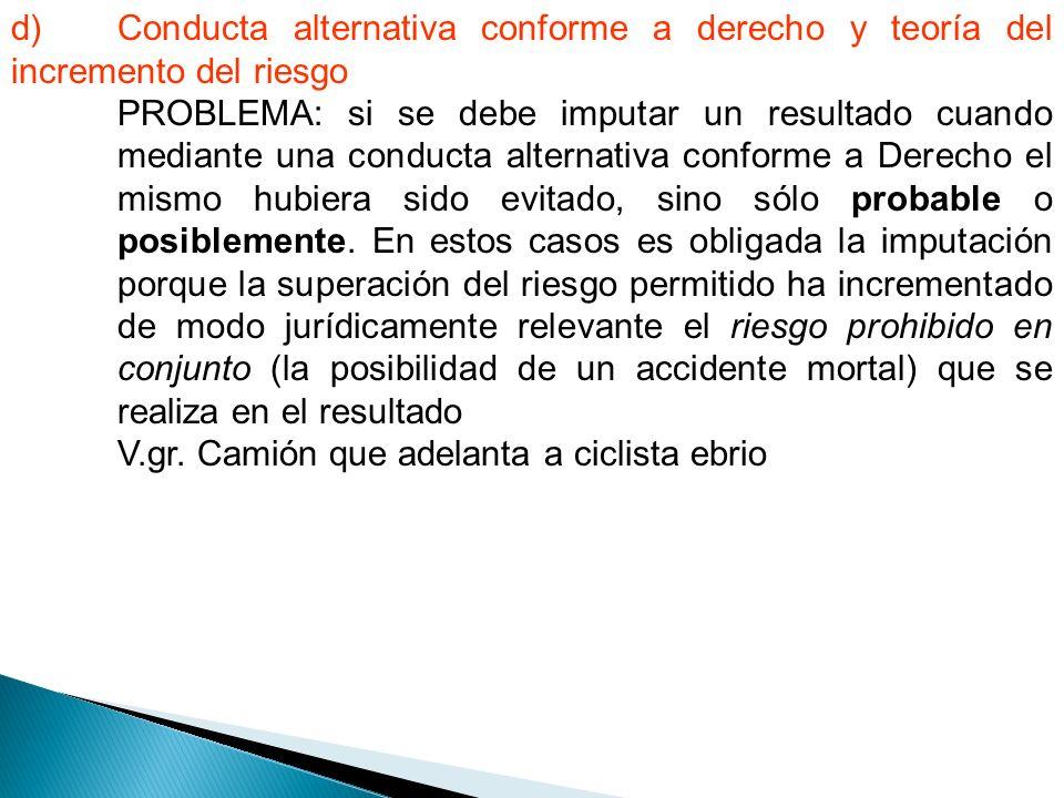 d) Conducta alternativa conforme a derecho y teoría del incremento del riesgo