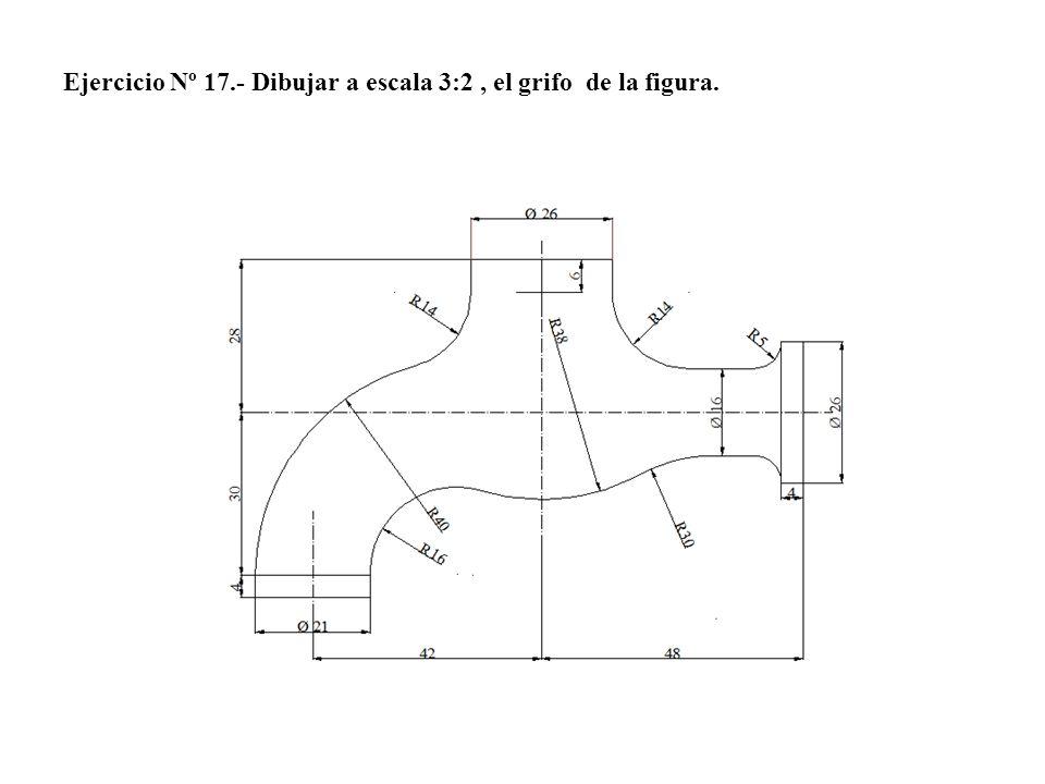 Ejercicio Nº 17.- Dibujar a escala 3:2 , el grifo de la figura.