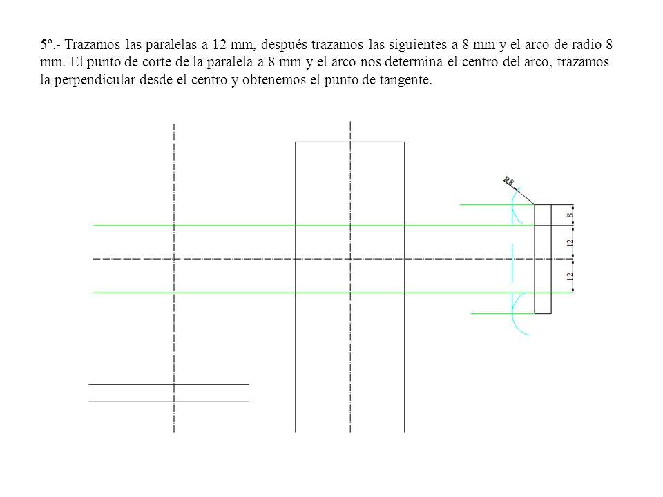 5º.- Trazamos las paralelas a 12 mm, después trazamos las siguientes a 8 mm y el arco de radio 8 mm.