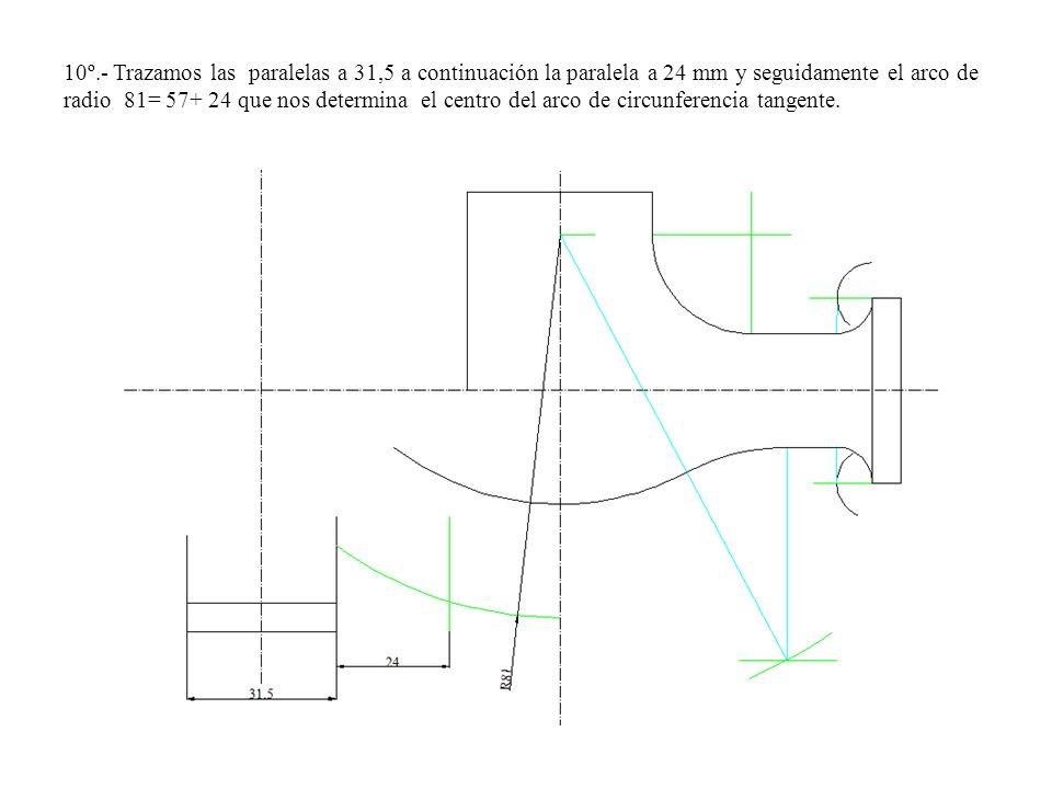 10º.- Trazamos las paralelas a 31,5 a continuación la paralela a 24 mm y seguidamente el arco de radio 81= 57+ 24 que nos determina el centro del arco de circunferencia tangente.