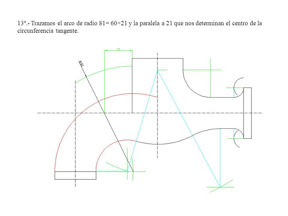 13º.- Trazamos el arco de radio 81= 60+21 y la paralela a 21 que nos determinan el centro de la circunferencia tangente.
