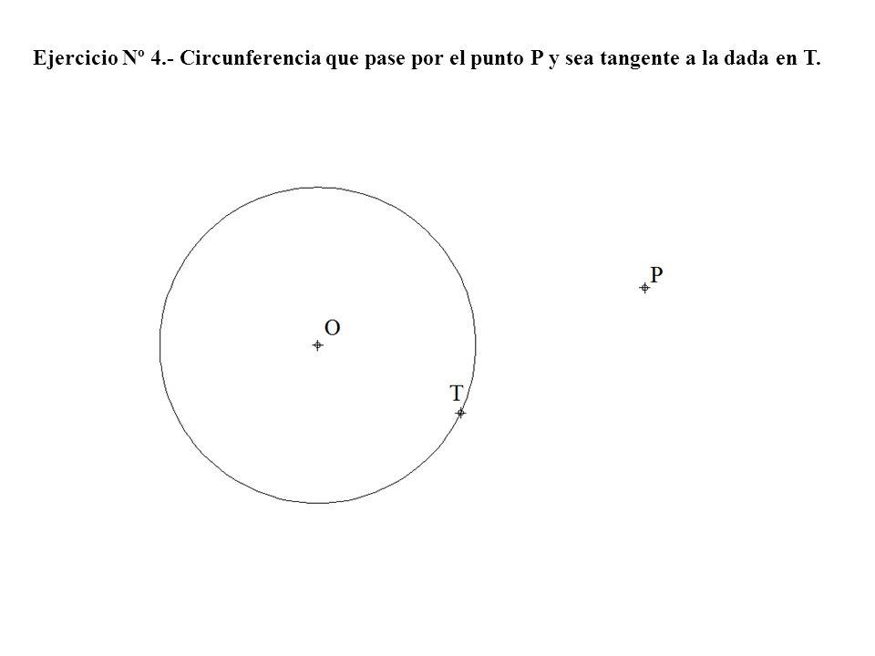 Ejercicio Nº 4.- Circunferencia que pase por el punto P y sea tangente a la dada en T.